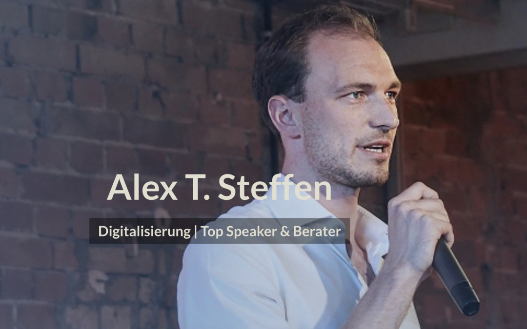 Alex T. Steffen – Vorträge zu Digitalisierung & Organisationskultur